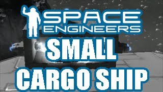 Small Cargo Ship - Space Engineers Tutorial