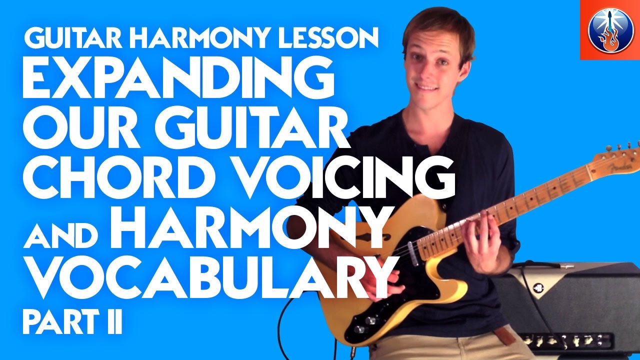 Guitar Harmony Lesson Expanding Our Guitar Chord Voicing And