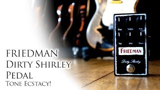 Friedman Dirty Shirley Pedal | Tone Ecstasy | Definitive !