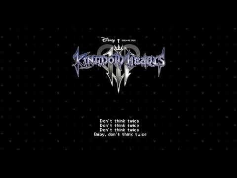 [Kingdom Hearts III] Don't Think Twice [Full Song + Lyrics]