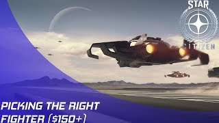 Star Citizen: Picking the right Fighter ($150+)