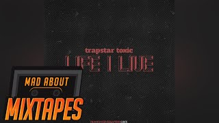 Trapstar Toxic - Life I Live #MadExclusive | MadAboutMixtapes