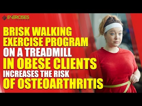 Brisk Walking Exercise Program on a Treadmill In Obese Clients Increases the Risk of Osteoarthritis