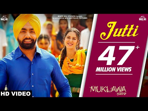 jutti-(full-song)-ammy-virk-&-mannat-noor-|-sonam-bajwa-|-muklawa-|-new-punjabi-song-2019