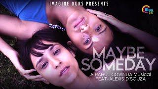 May Be Someday Music Rahul R Govinda Alexis D& 39 Souza Sajith Soman Official