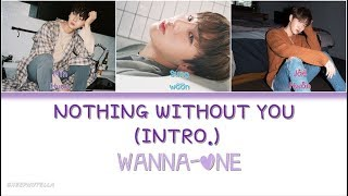 WANNA ONE – NOTHING WITHOUT YOU (INTRO.) [Color Coded Lyrics HAN/ROM/ENG]