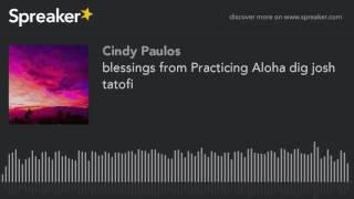 Download lagu blessings from Practicing Aloha dig josh tatofi