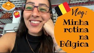 Vlog: Minha rotina na Bélgica!