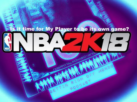 Gettin Rich Off Mondo Podcast - Topic Its Time For NBA2k Series MyPlayer To Become A Game