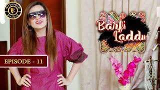 Barfi Laddu | Episode 11 | Top Pakistani Drama