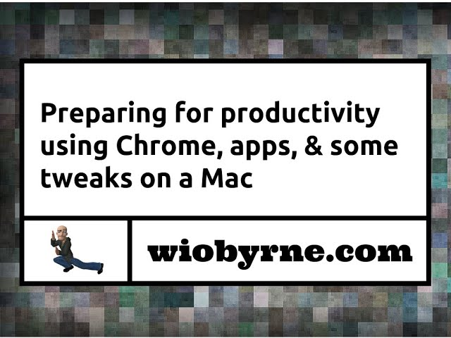 Preparing for productivity using Chrome, apps, & some tweaks on a Mac