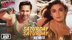 Saturday Saturday Remix - Humpty Sharma Ki Dulhania - Varun Dhawan, Alia Bhatt