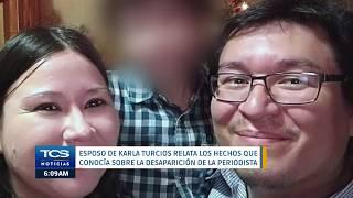 Esposo de Karla Turcios relata los hechos que conocía sobre la desaparición.