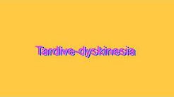 How to Pronounce Tardive-dyskinesia