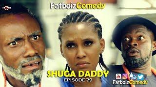 SHUGA DADDY (FATBOIZ COMEDY)