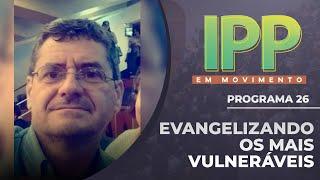 Evangelizando os mais Vulneráveis   IPP em Movimento