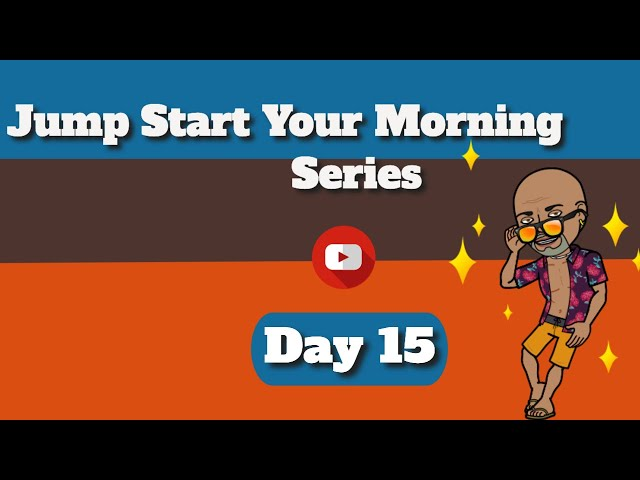 Jump Start Your Morning Day 15