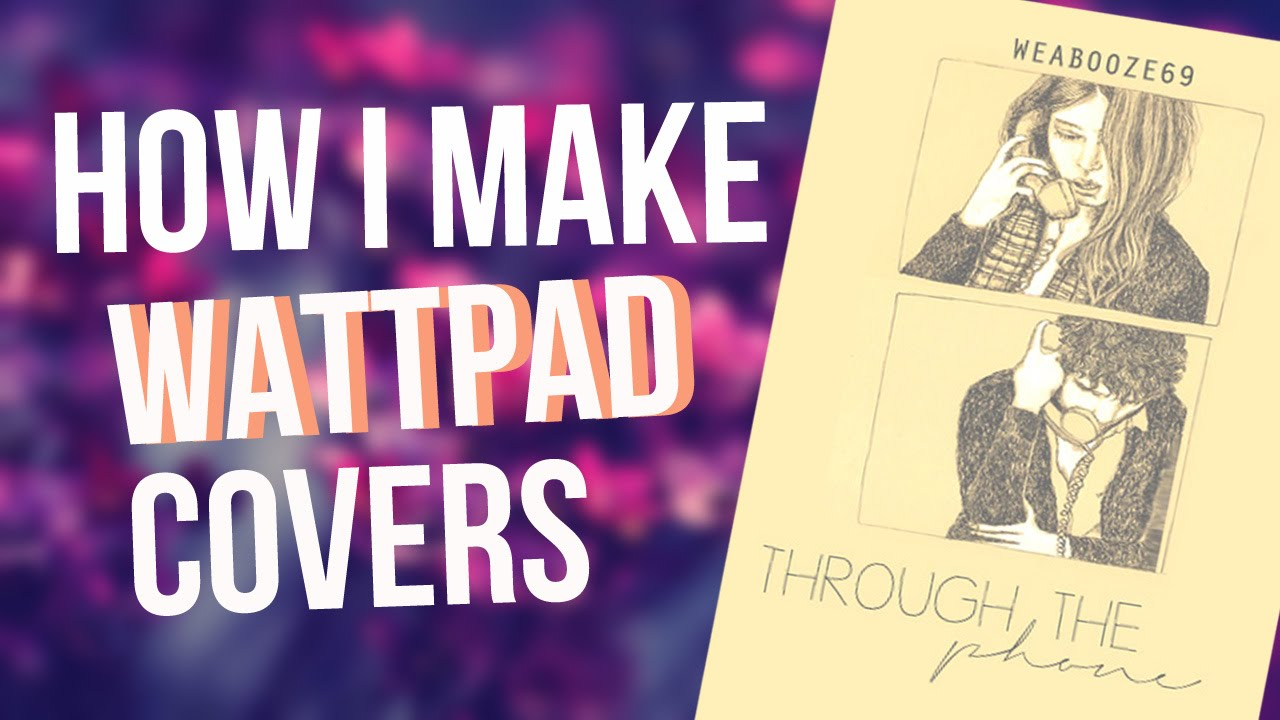 How To Make A Book Cover For Wattpad ~ How i make wattpad covers through the phone youtube