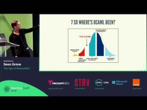ReactiveConf 2016 - Sean Grove: The Age of Reason(ML)