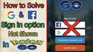 How to solve Google and Facebook Sign in option not shown in Pokemon Go