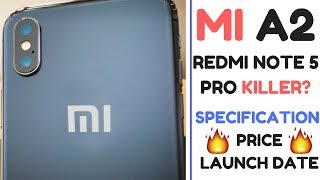 MI A2 CONFIRMED | REDMI NOTE 5 PRO KILLER | SPECIFICATIONS | LAUNCH DATE