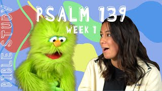KIDS: Psalm 139 Bible Study (Week 1)