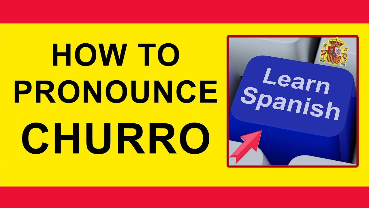 How To Pronounce Churro In Spanish