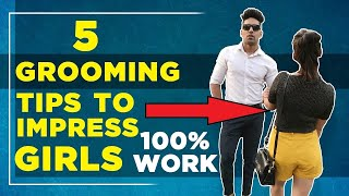 How To Impress Any Girl | Top 5 Indian Men Grooming Tips