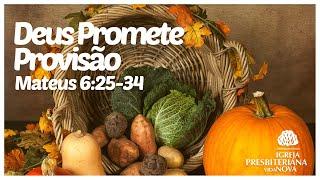 Deus Promete Provisão - Mateus 6:25-34