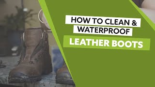 How to Clean and Waterproof Leather Boots