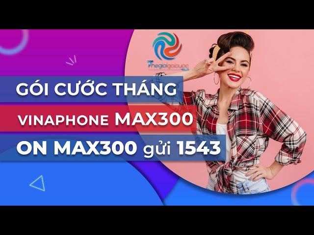 Hướng dẫn đăng ký Gói cước 4G VINAPHONE tháng - CHUYÊN ĐỀ GÓI MAX300 VINAPHONE