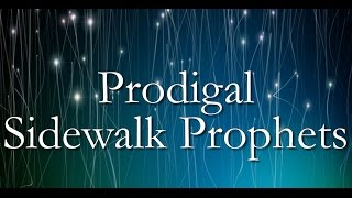 "Lyrics  ""Prodigal""  - Sidewalk Prophets"
