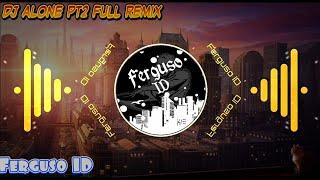 Download Dj Alone Pt 2 Full Remix 🔊 | Ferguso ID