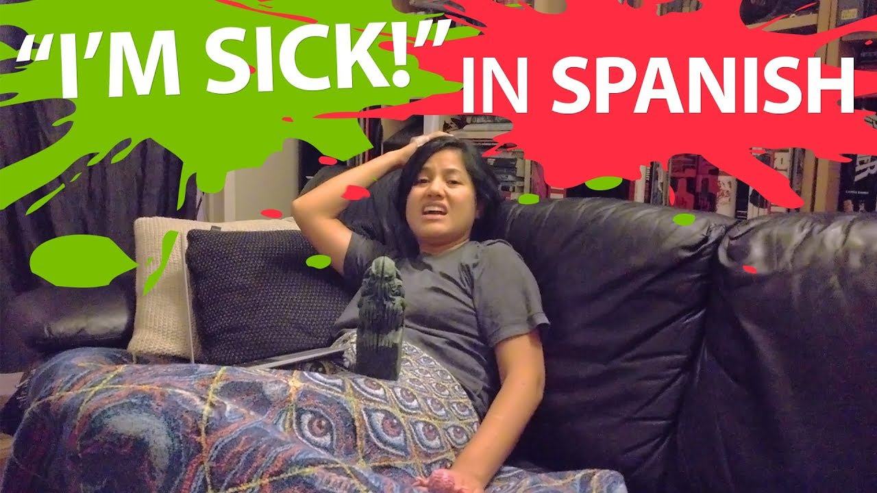 learn how to talk about feeling sick in spanish youtube