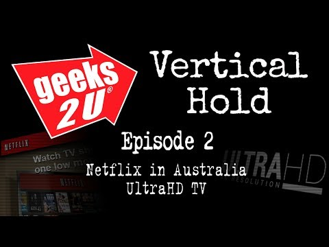 Netflix in Oz & Ultra HD TV: Vertical Hold Ep 2 brought to you by Geeks2U!
