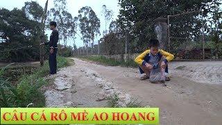 CÂU CÁ RÔ MỀ AO HOANG