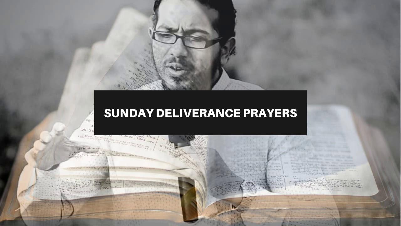 GOD WANTS YOU TO BE FREE, Sunday Deliverance Prayers