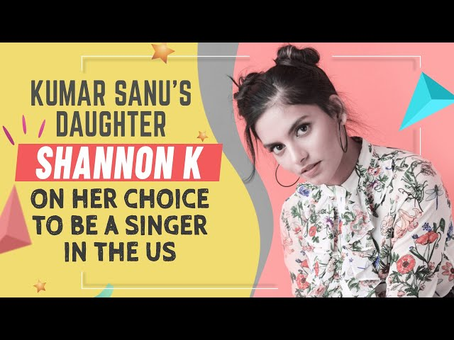 Shannon K, Kumar Sanu's daughter, reveals why she chose to be a singer in the US over Bollywood