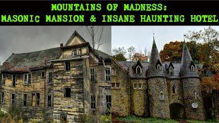 Mountains of Madness: Abandoned Masonic Mansion & Insane Haunting Hotel