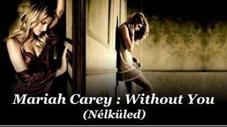 Mariah Carey : Without You / Nélküled (magyar felirattal)