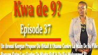 Kwa de 9? Episode 37 - Un Avocat Kenyan Propose Du Bétail A Obama Contre La Main De Sa Fille Malia