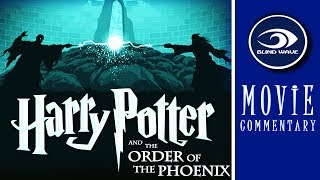 Harry Potter and the Order of the Phoenix MOVIE COMMENTARY!!