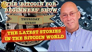 THE 'BITCOIN FOR BEGINNERS' SHOW - BRIAN TALKS ALL THINGS BITCOIN