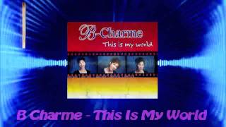 B Charme - This Is My World
