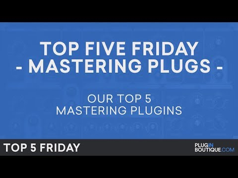 Best Mastering Software Plugins VST 2018 | Top Five Friday