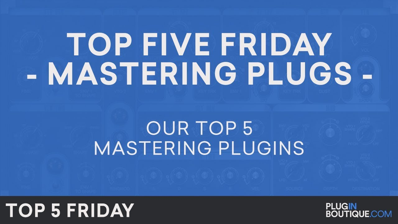 Best Mastering Software Plugins VST 2018 | Top Five Friday | Free Trials