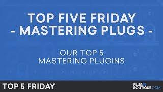 Best Mastering Software Plugins VST 2018 | Top Five Friday | Free Trials
