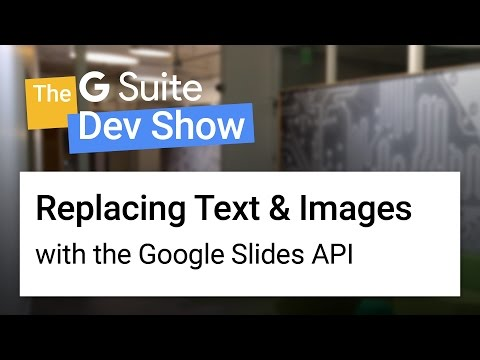 Replacing text & images with the Google Slides API (The G Suite Dev Show)