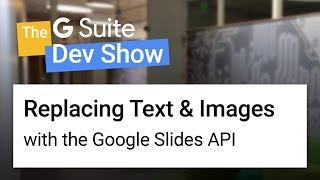 Ersetzen von text & Bilder mit dem Google Slides API (Die G-Suite Dev-Show)