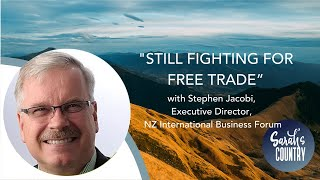 """Still fighting for free trade"" with Stephen Jacobi, ExecDirector, NZ International Business Forum"